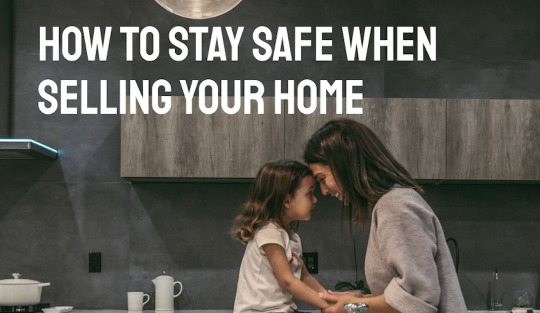 4 Ways to Protect Your Safety When Selling Your Home