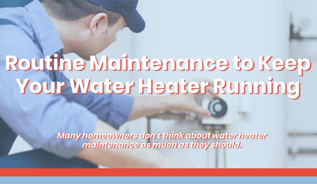 Routine Maintenance to Keep Your Water Heater Running
