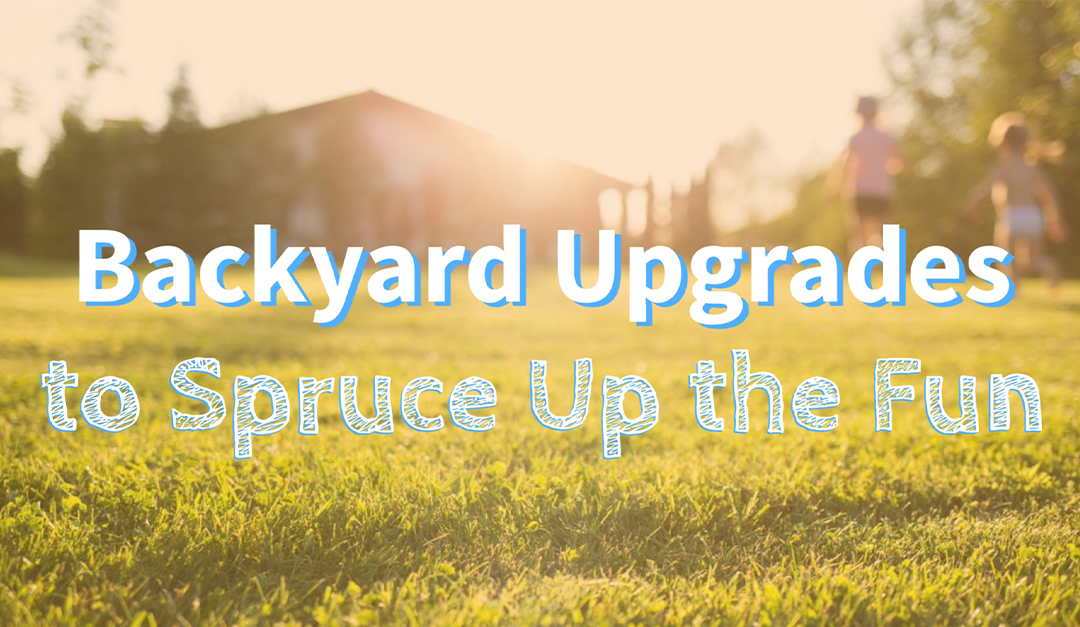 Backyard Upgrades to Spruce Up the Fun