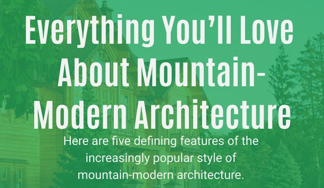 Everything You'll Love About Mountain-Modern Architecture